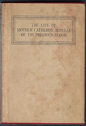 Image for Life of Mother Catherine Aurelia of the Precious Blood : Foundress of the Institute of the Precious Blood, 1833-1905